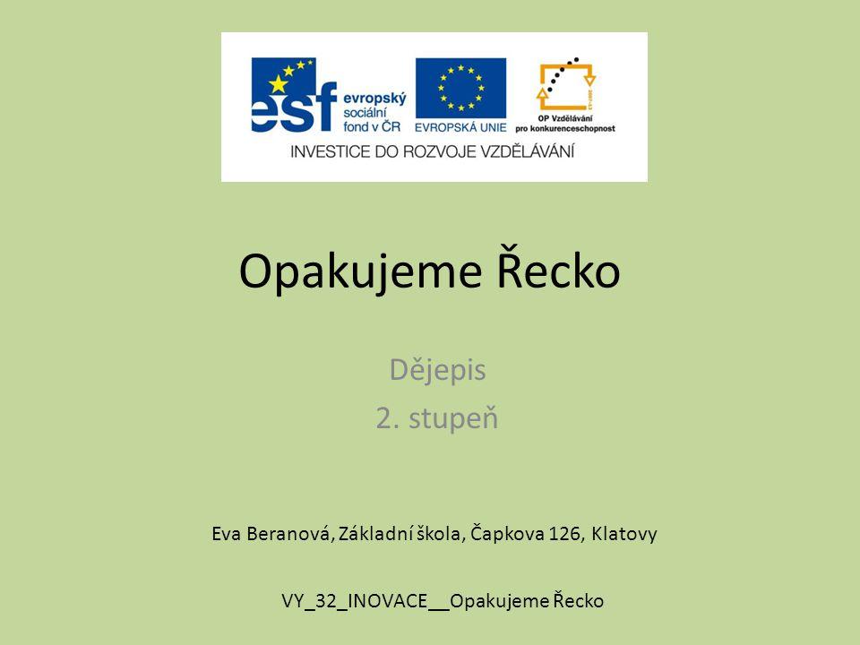 Opakujeme Řecko Dějepis 2. stupeň Eva Beranová, Základní škola, Čapkova 126, Klatovy VY_32_INOVACE__Opakujeme Řecko