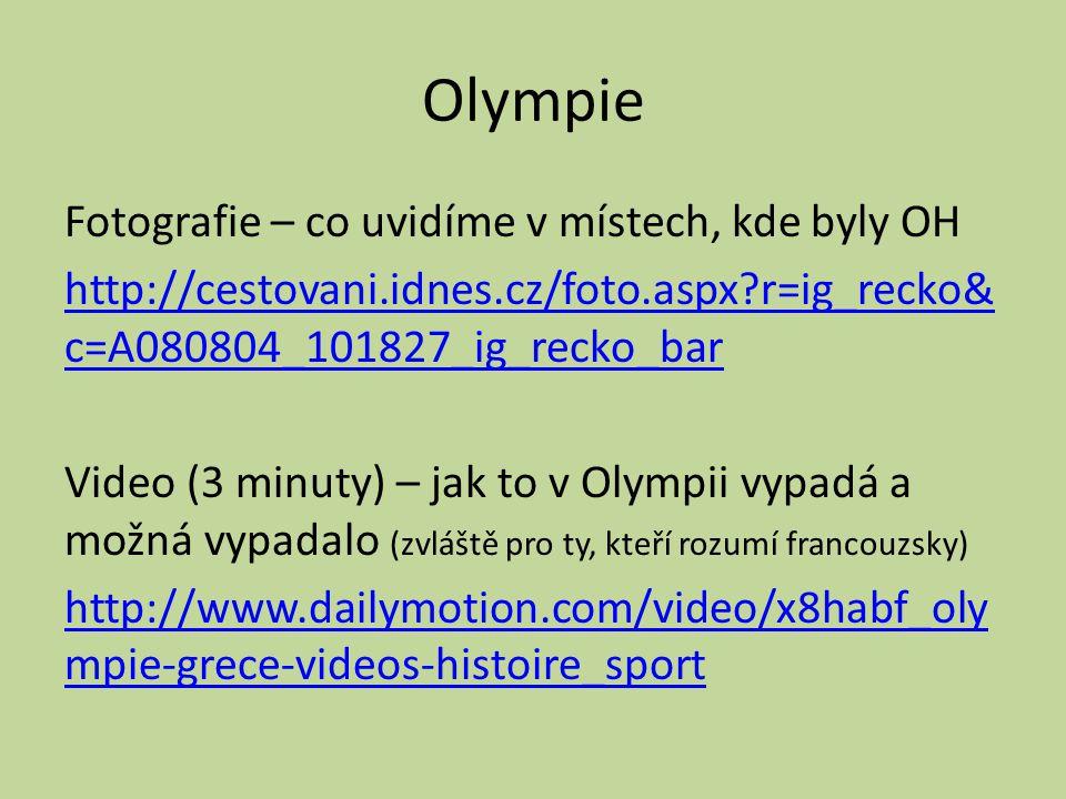 Olympie Fotografie – co uvidíme v místech, kde byly OH http://cestovani.idnes.cz/foto.aspx?r=ig_recko& c=A080804_101827_ig_recko_bar Video (3 minuty)