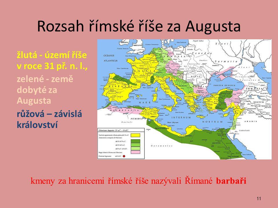 Rozsah římské říše za Augusta žlutá - území říše v roce 31 př.