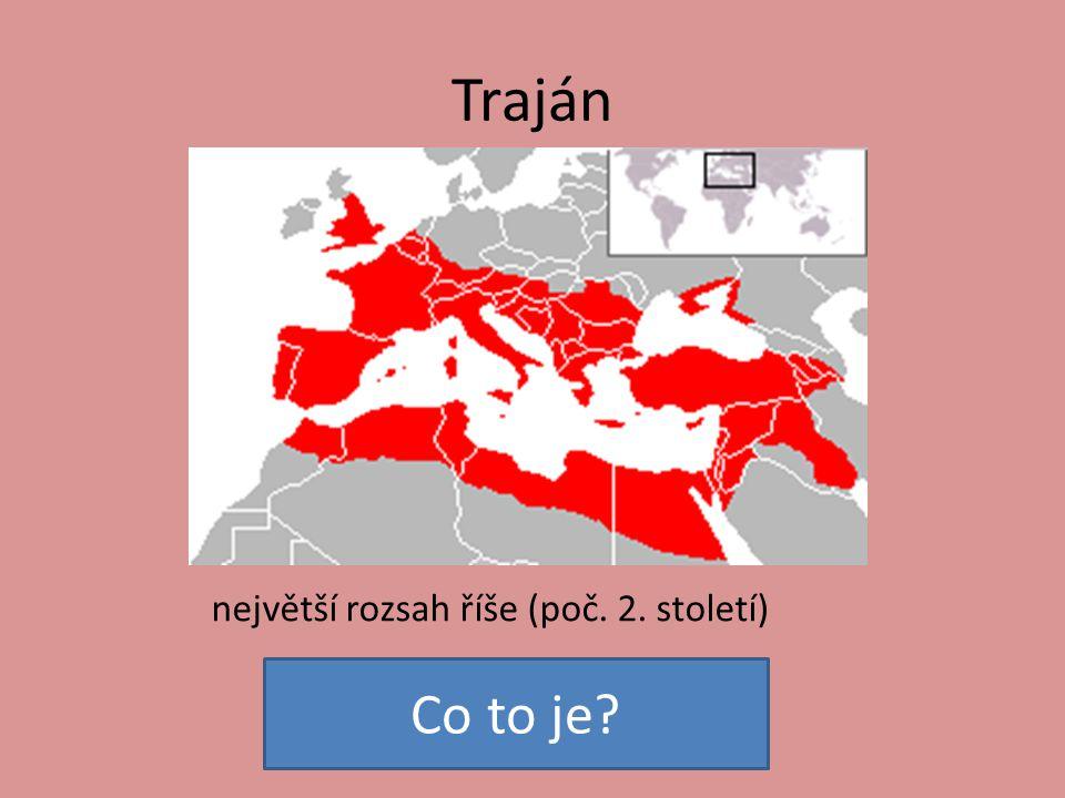 Traján největší rozsah říše (poč. 2. století) Co to je?