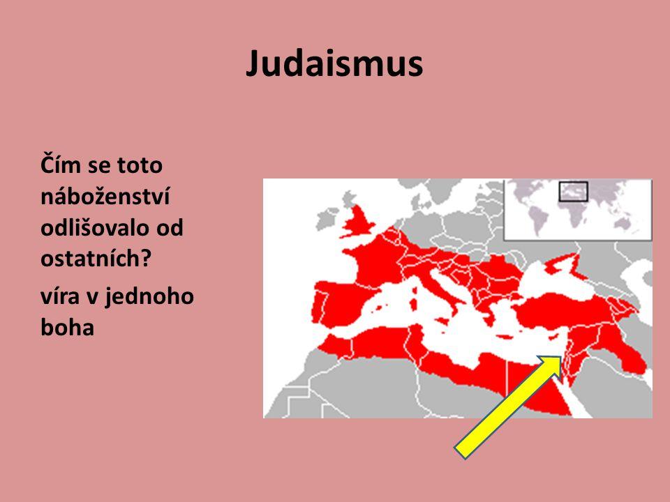 Judaismus Čím se toto náboženství odlišovalo od ostatních? víra v jednoho boha