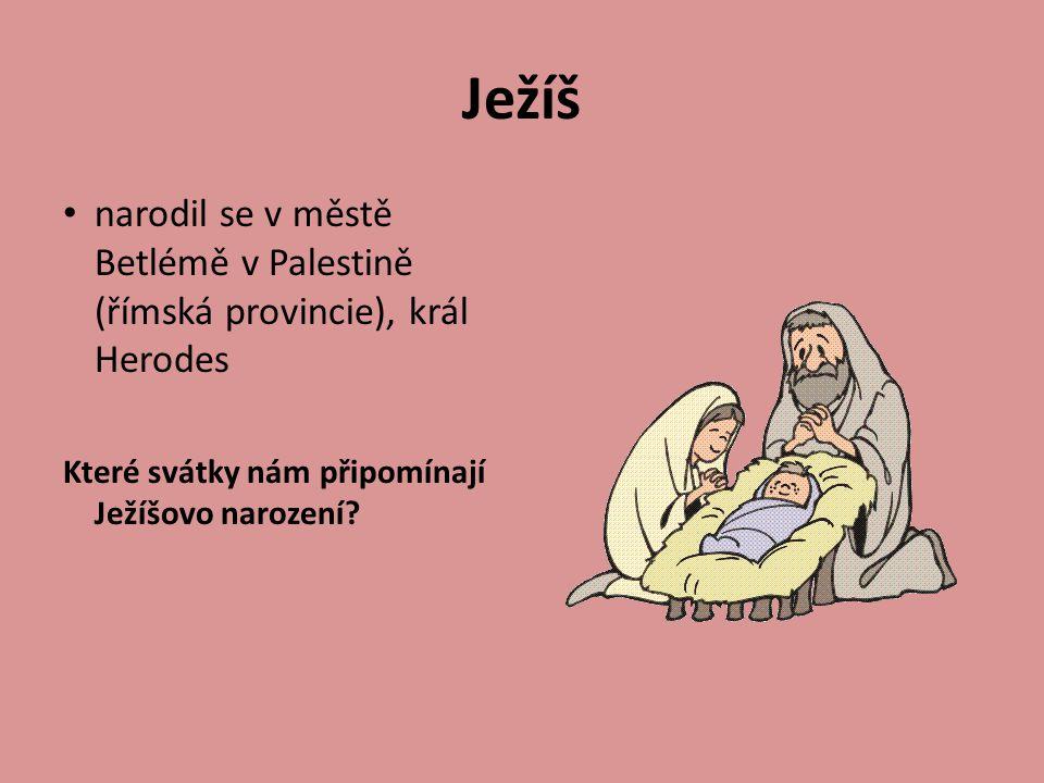Ježíš narodil se v městě Betlémě v Palestině (římská provincie), král Herodes Které svátky nám připomínají Ježíšovo narození?