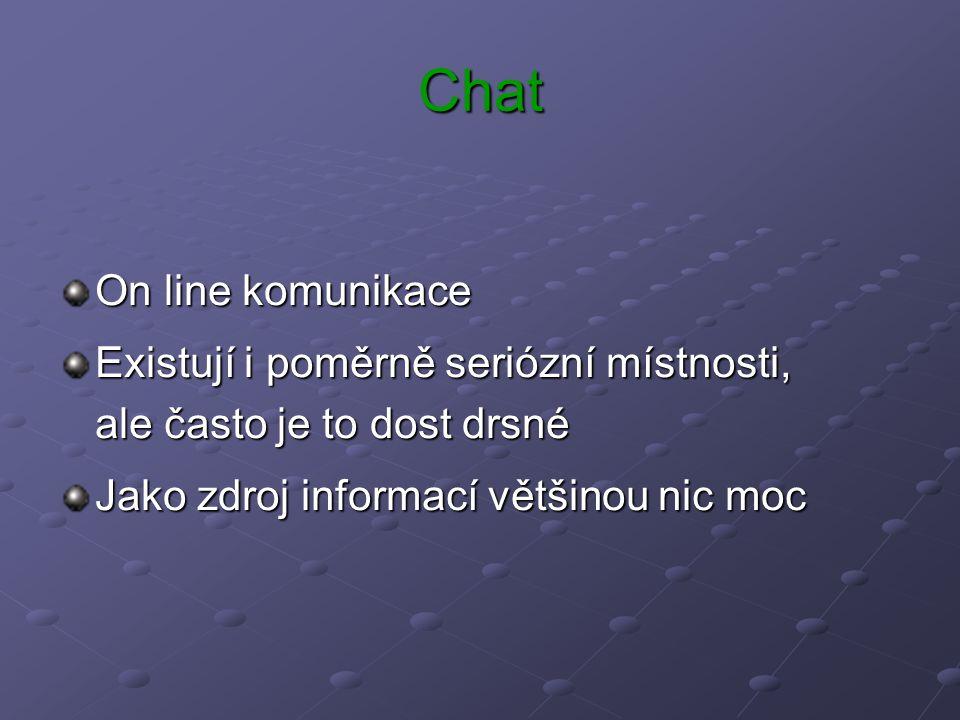 Chat On line komunikace Existují i poměrně seriózní místnosti, ale často je to dost drsné Jako zdroj informací většinou nic moc