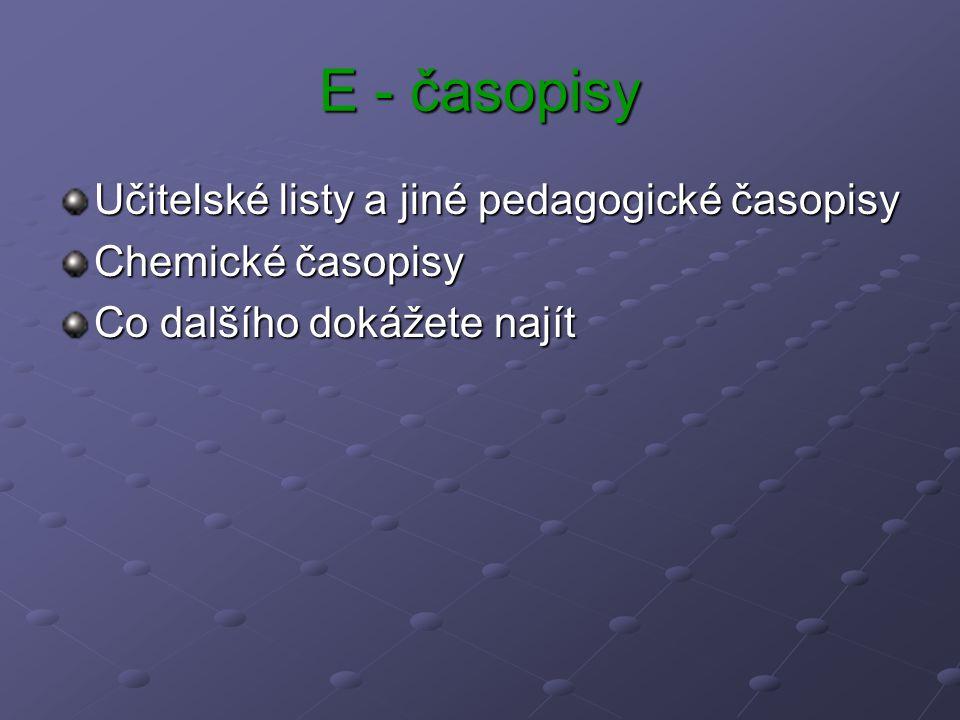 E - časopisy Učitelské listy a jiné pedagogické časopisy Chemické časopisy Co dalšího dokážete najít