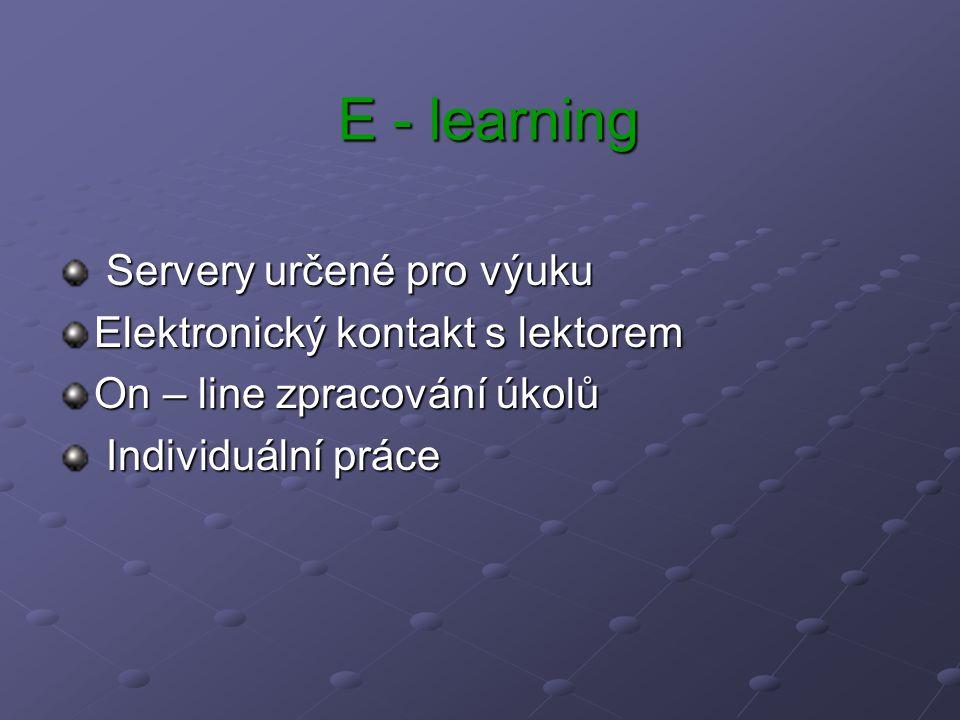E - learning Servery určené pro výuku Servery určené pro výuku Elektronický kontakt s lektorem On – line zpracování úkolů Individuální práce Individuální práce