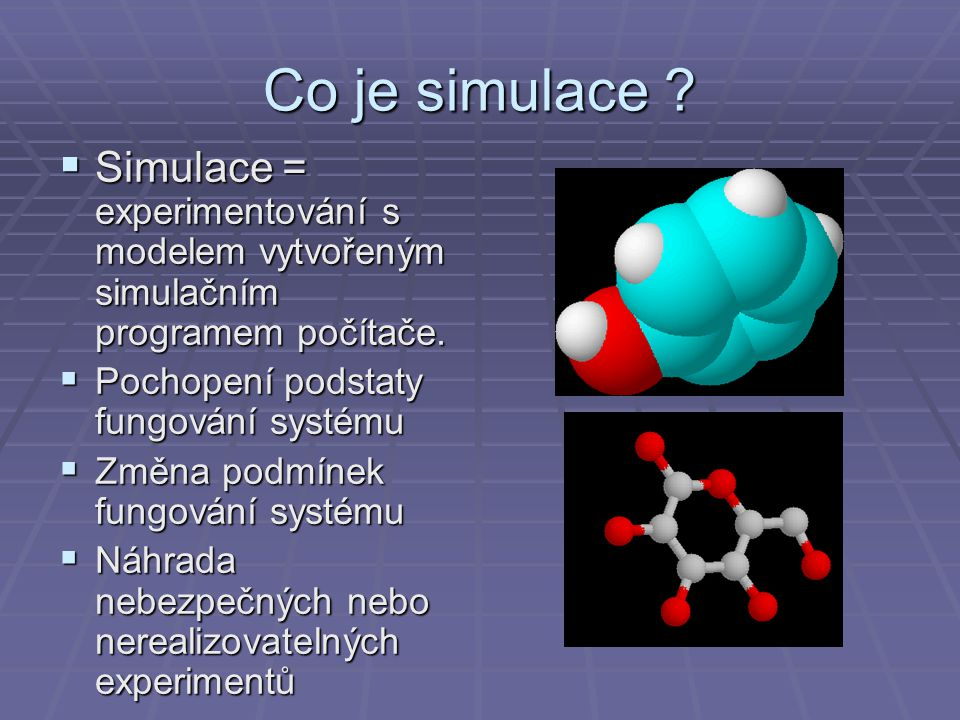Co je simulace .  Simulace = experimentování s modelem vytvořeným simulačním programem počítače.