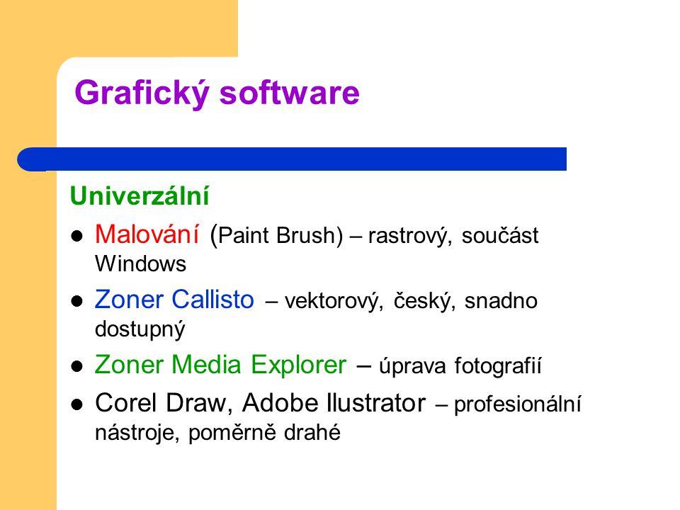 Grafický software Univerzální Malování ( Paint Brush) – rastrový, součást Windows Zoner Callisto – vektorový, český, snadno dostupný Zoner Media Explorer – úprava fotografií Corel Draw, Adobe Ilustrator – profesionální nástroje, poměrně drahé