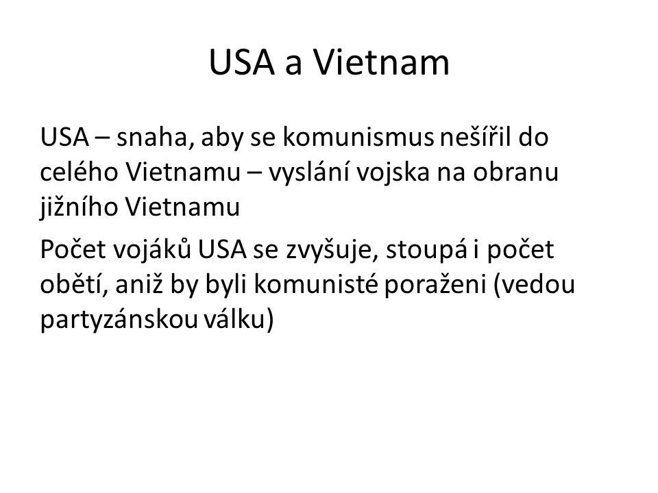 USA a Vietnam USA – snaha, aby se komunismus nešířil do celého Vietnamu – vyslání vojska na obranu jižního Vietnamu Počet vojáků USA se zvyšuje, stoup