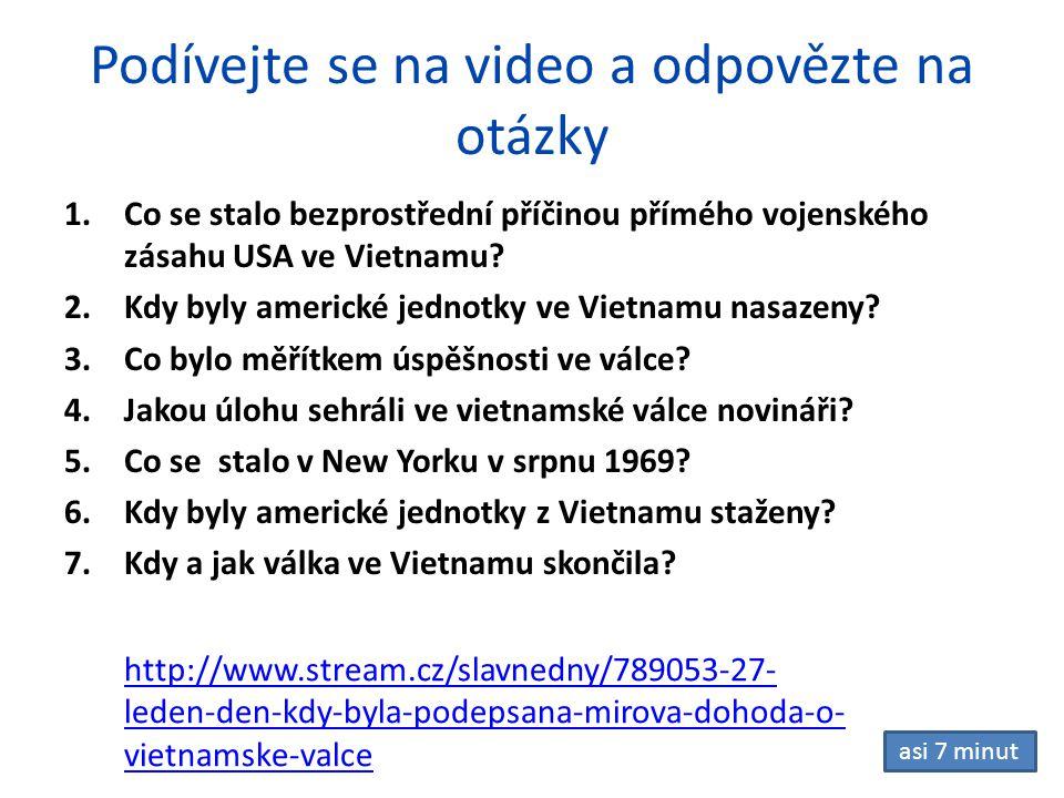 Podívejte se na video a odpovězte na otázky 1.Co se stalo bezprostřední příčinou přímého vojenského zásahu USA ve Vietnamu? 2.Kdy byly americké jednot