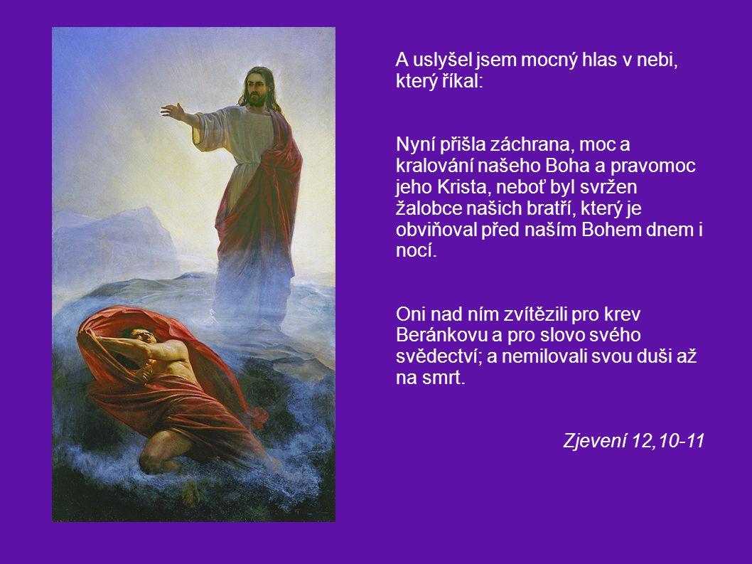 A uslyšel jsem mocný hlas v nebi, který říkal: Nyní přišla záchrana, moc a kralování našeho Boha a pravomoc jeho Krista, neboť byl svržen žalobce našich bratří, který je obviňoval před naším Bohem dnem i nocí.