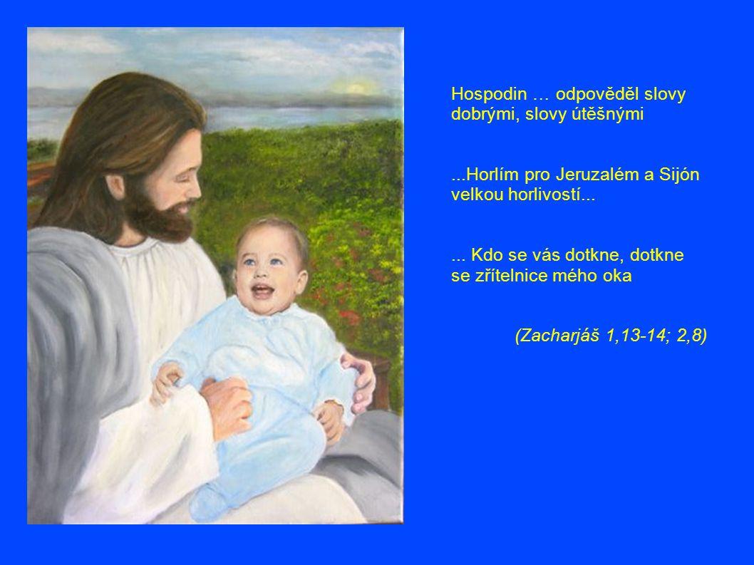 Hospodin … odpověděl slovy dobrými, slovy útěšnými...Horlím pro Jeruzalém a Sijón velkou horlivostí......