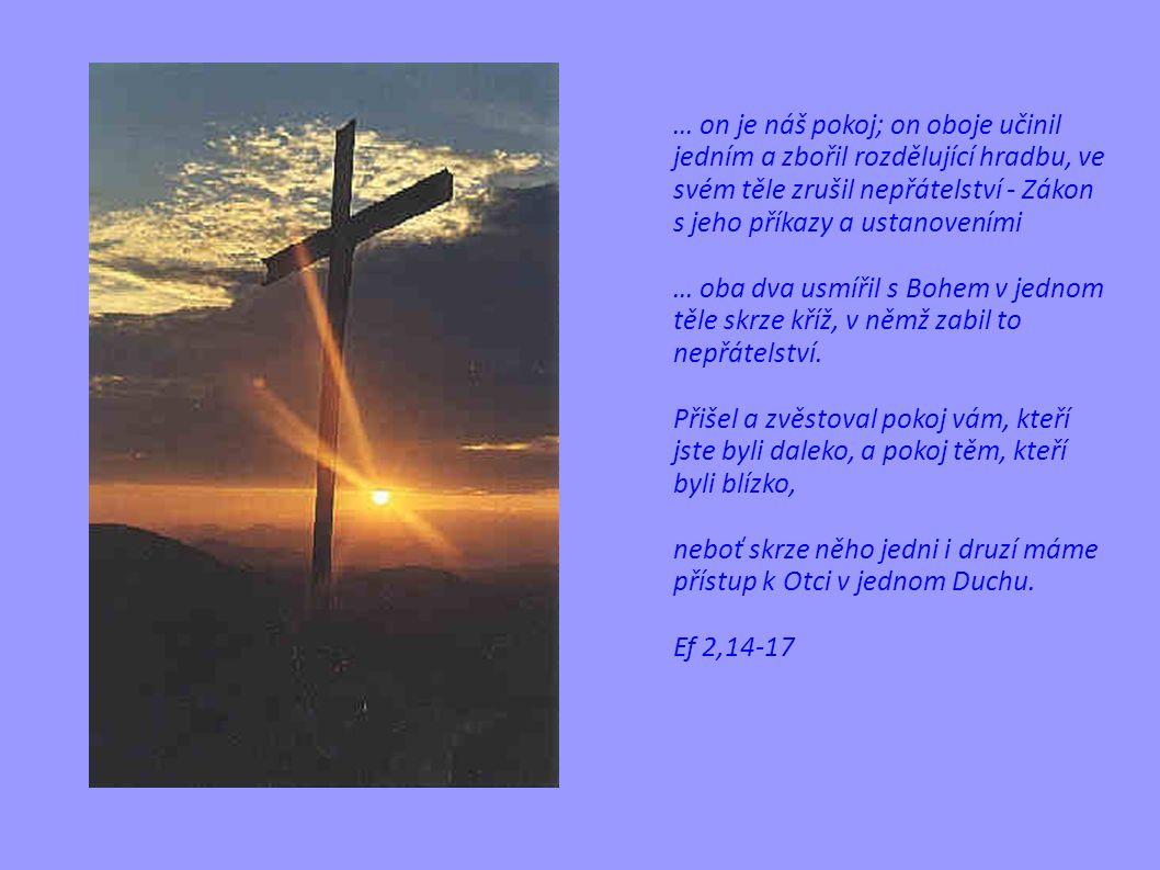 … on je náš pokoj; on oboje učinil jedním a zbořil rozdělující hradbu, ve svém těle zrušil nepřátelství - Zákon s jeho příkazy a ustanoveními … oba dva usmířil s Bohem v jednom těle skrze kříž, v němž zabil to nepřátelství.