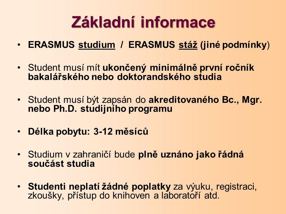 Základní informace ERASMUS studium / ERASMUS stáž (jiné podmínky) Student musí mít ukončený minimálně první ročník bakalářského nebo doktorandského studia Student musí být zapsán do akreditovaného Bc., Mgr.