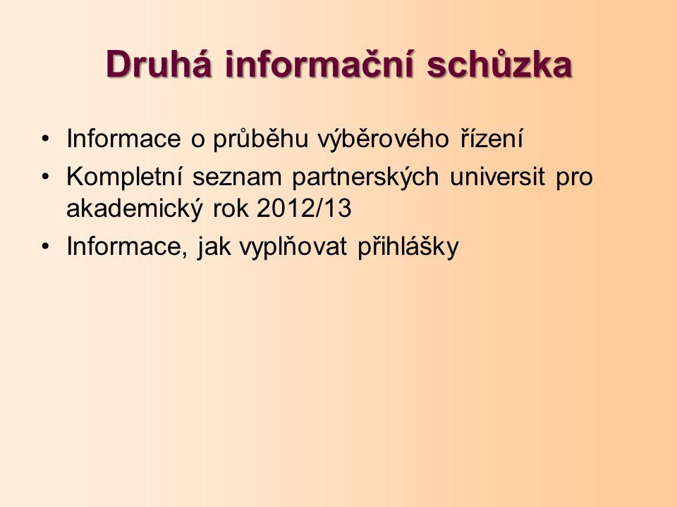 Druhá informační schůzka Informace o průběhu výběrového řízení Kompletní seznam partnerských universit pro akademický rok 2012/13 Informace, jak vyplňovat přihlášky