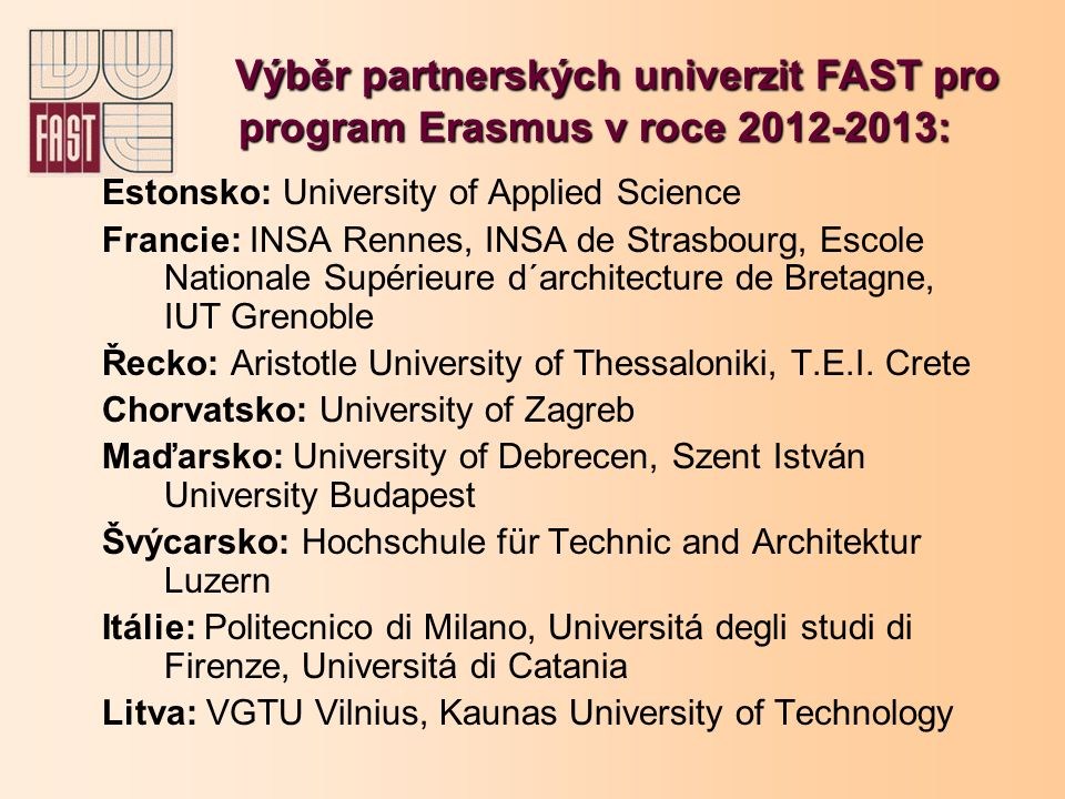 Estonsko: University of Applied Science Francie: INSA Rennes, INSA de Strasbourg, Escole Nationale Supérieure d´architecture de Bretagne, IUT Grenoble Řecko: Aristotle University of Thessaloniki, T.E.I.