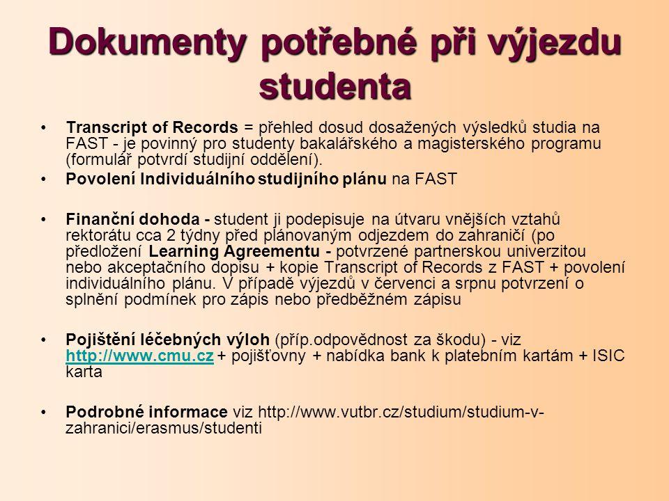 Dokumenty potřebné při výjezdu studenta Transcript of Records = přehled dosud dosažených výsledků studia na FAST - je povinný pro studenty bakalářského a magisterského programu (formulář potvrdí studijní oddělení).