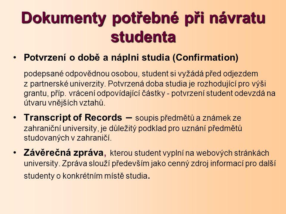 Dokumenty potřebné při návratu studenta Potvrzení o době a náplni studia (Confirmation) podepsané odpovědnou osobou, student si vyžádá před odjezdem z partnerské univerzity.