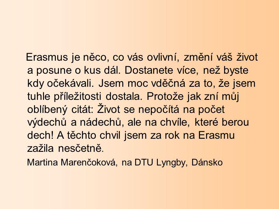 Erasmus je něco, co vás ovlivní, změní váš život a posune o kus dál. Dostanete více, než byste kdy očekávali. Jsem moc vděčná za to, že jsem tuhle pří