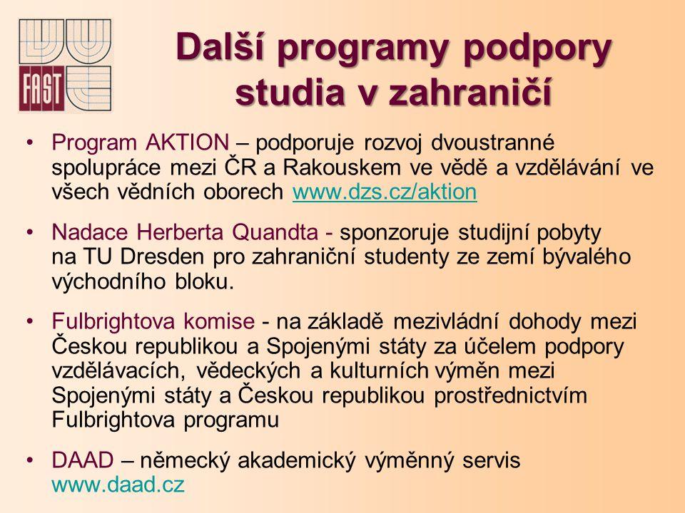 Další programy podpory studia v zahraničí Program AKTION – podporuje rozvoj dvoustranné spolupráce mezi ČR a Rakouskem ve vědě a vzdělávání ve všech v