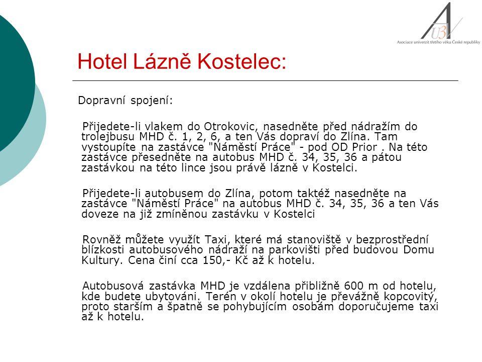 Hotel Lázně Kostelec: Dopravní spojení: Přijedete-li vlakem do Otrokovic, nasedněte před nádražím do trolejbusu MHD č. 1, 2, 6, a ten Vás dopraví do Z