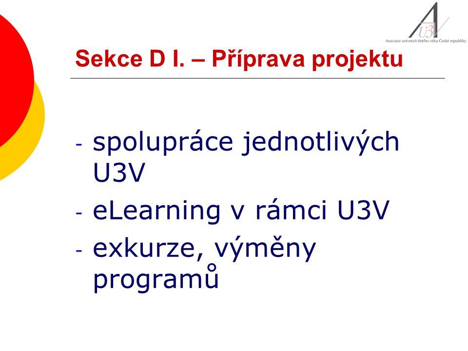 Sekce D I. – Příprava projektu - spolupráce jednotlivých U3V - eLearning v rámci U3V - exkurze, výměny programů