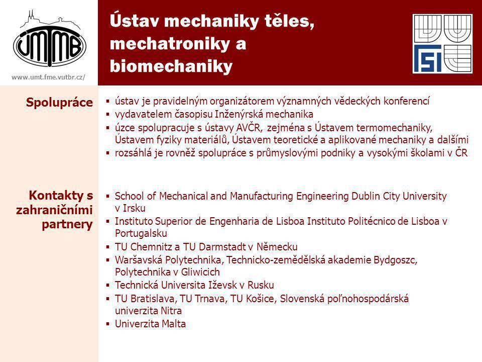 Ústav mechaniky těles, mechatroniky a biomechaniky www.umt.fme.vutbr.cz/ Spolupráce  ústav je pravidelným organizátorem významných vědeckých konferen