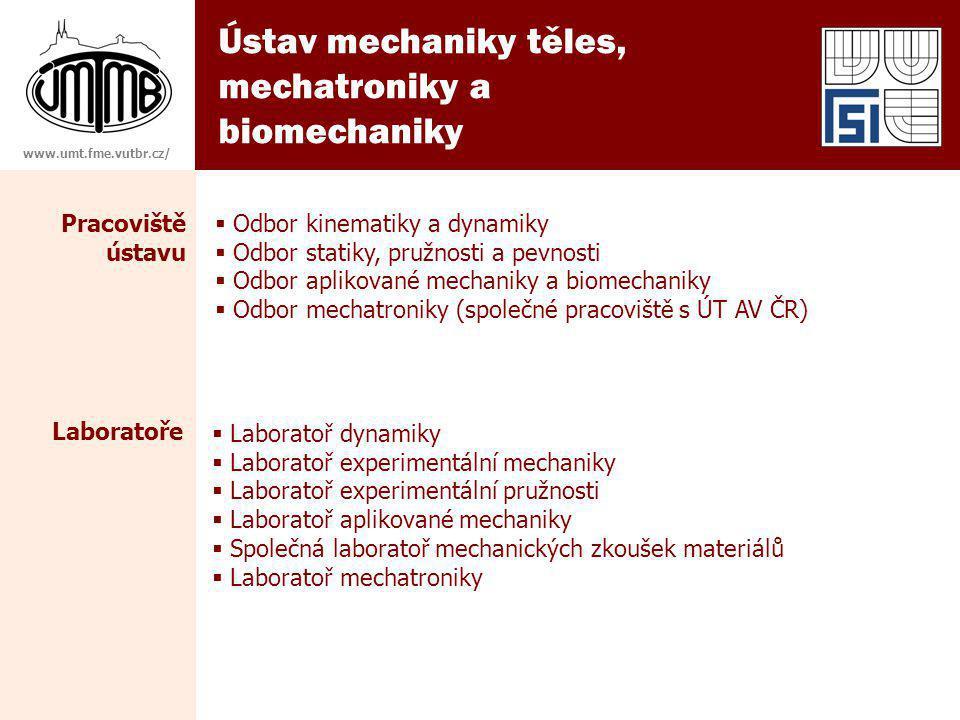 Ústav mechaniky těles, mechatroniky a biomechaniky www.umt.fme.vutbr.cz/ Laboratoře  Odbor kinematiky a dynamiky  Odbor statiky, pružnosti a pevnost