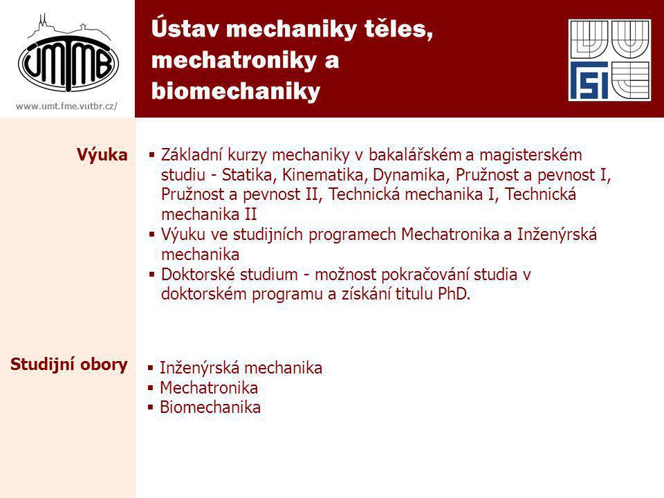 Ústav mechaniky těles, mechatroniky a biomechaniky www.umt.fme.vutbr.cz/ Studijní obory  Základní kurzy mechaniky v bakalářském a magisterském studiu