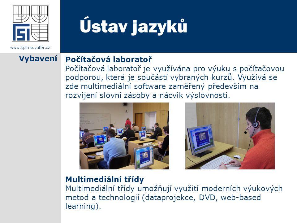 www.kj.fme.vutbr.cz Vybavení Počítačová laboratoř Počítačová laboratoř je využívána pro výuku s počítačovou podporou, která je součástí vybraných kurzů.