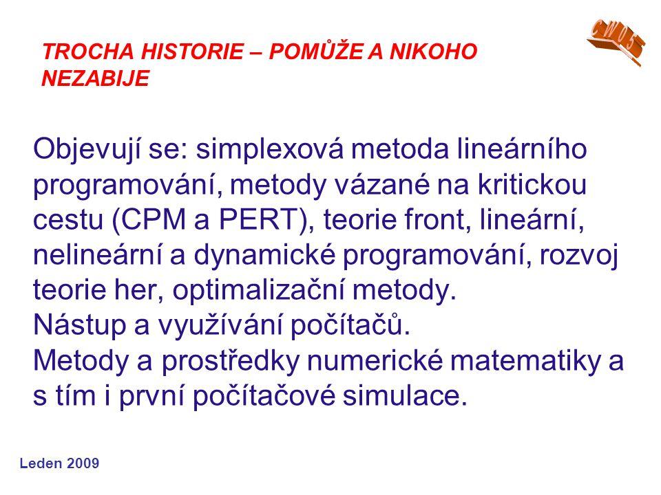 Leden 2009 Objevují se: simplexová metoda lineárního programování, metody vázané na kritickou cestu (CPM a PERT), teorie front, lineární, nelineární a