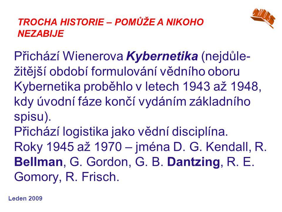 Leden 2009 Přichází Wienerova Kybernetika (nejdůle- žitější období formulování vědního oboru Kybernetika proběhlo v letech 1943 až 1948, kdy úvodní fá