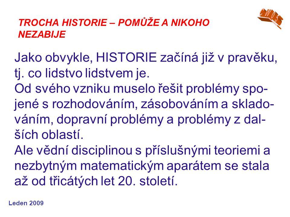 Leden 2009 Jako obvykle, HISTORIE začíná již v pravěku, tj. co lidstvo lidstvem je. Od svého vzniku muselo řešit problémy spo- jené s rozhodováním, zá