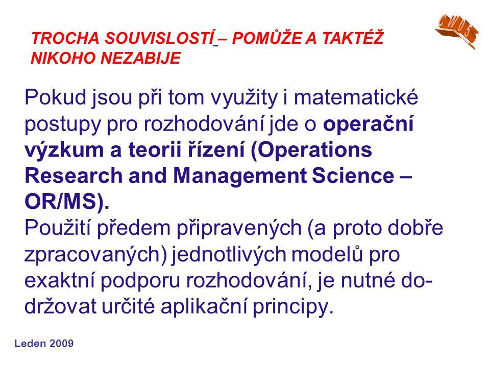 Leden 2009 Pokud jsou při tom využity i matematické postupy pro rozhodování jde o operační výzkum a teorii řízení (Operations Research and Management