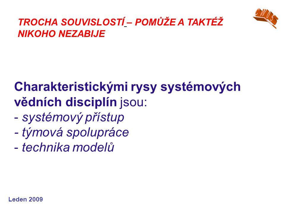 Leden 2009 Charakteristickými rysy systémových vědních disciplín jsou: - systémový přístup - týmová spolupráce - technika modelů TROCHA SOUVISLOSTÍ –