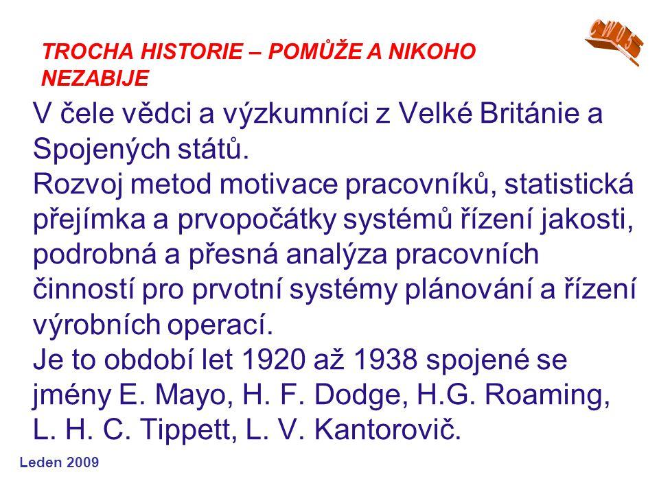 Leden 2009 V čele vědci a výzkumníci z Velké Británie a Spojených států. Rozvoj metod motivace pracovníků, statistická přejímka a prvopočátky systémů