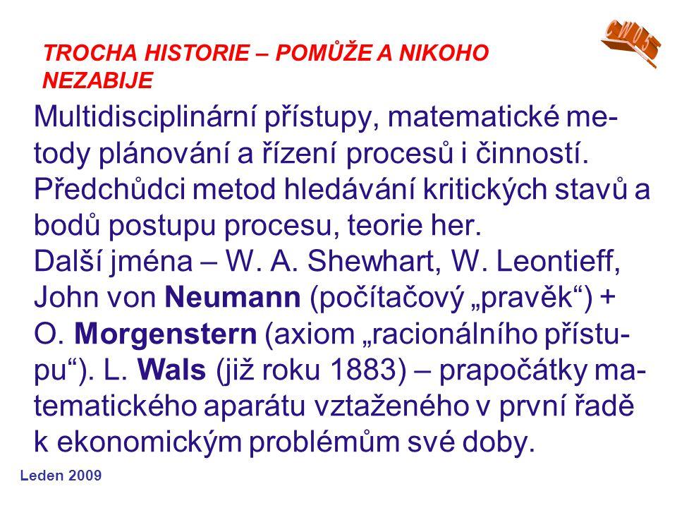 Leden 2009 Multidisciplinární přístupy, matematické me- tody plánování a řízení procesů i činností. Předchůdci metod hledávání kritických stavů a bodů