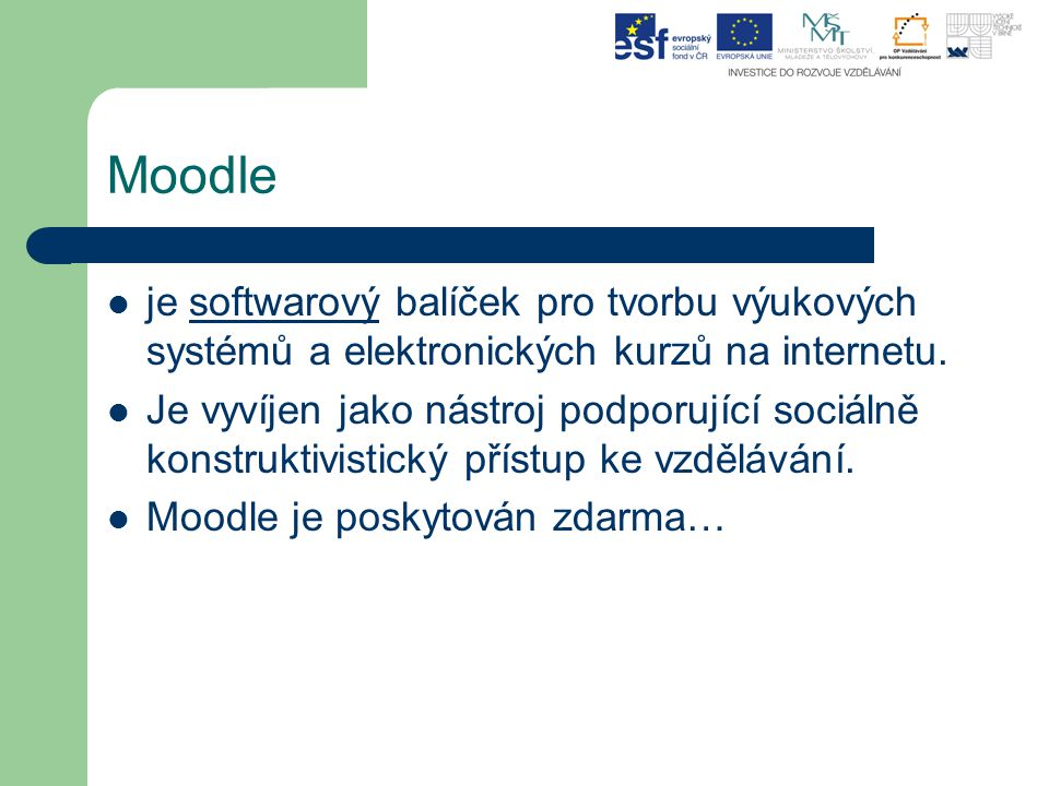 Moodle je softwarový balíček pro tvorbu výukových systémů a elektronických kurzů na internetu.softwarový Je vyvíjen jako nástroj podporující sociálně