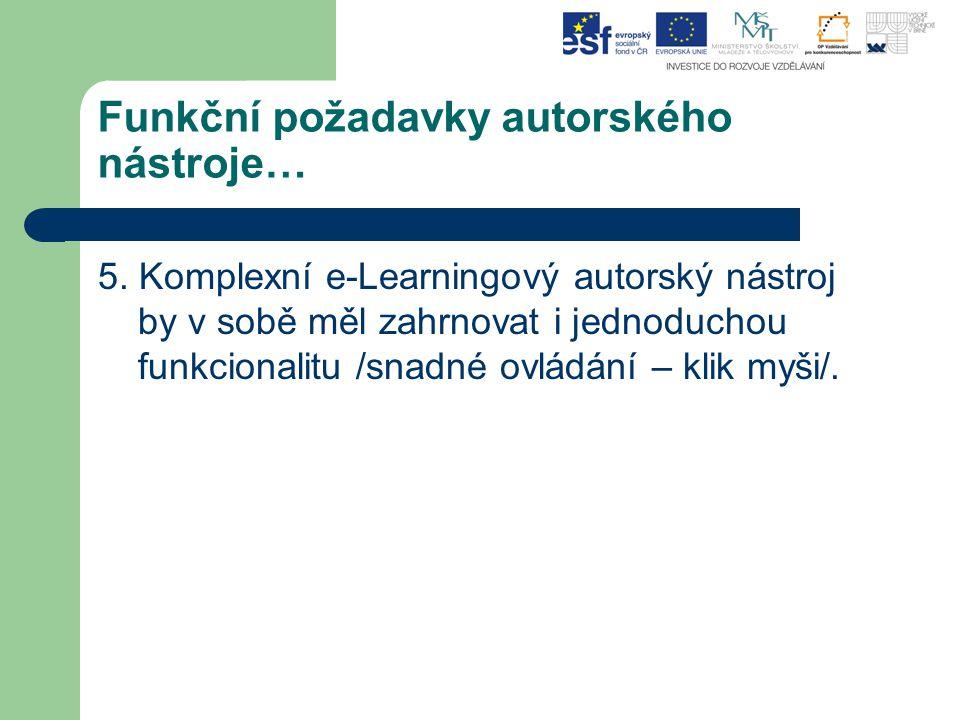Funkční požadavky autorského nástroje… 5. Komplexní e-Learningový autorský nástroj by v sobě měl zahrnovat i jednoduchou funkcionalitu /snadné ovládán