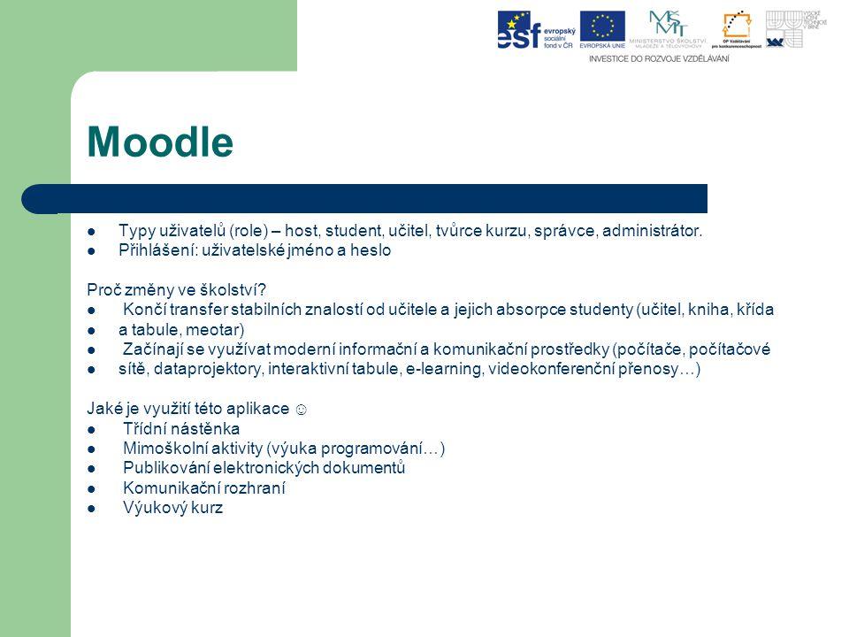 Moodle Typy uživatelů (role) – host, student, učitel, tvůrce kurzu, správce, administrátor. Přihlášení: uživatelské jméno a heslo Proč změny ve školst