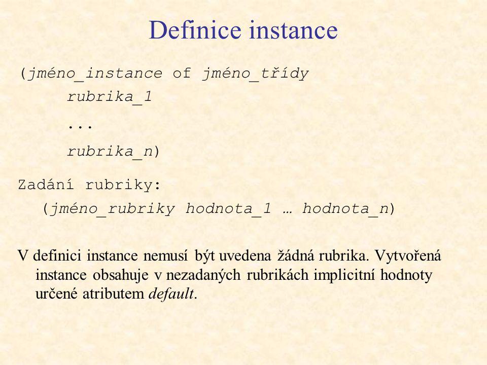 Definice instance (jméno_instance of jméno_třídy rubrika_1...