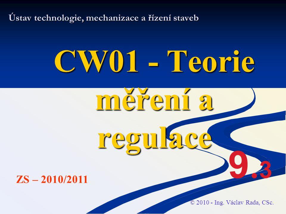 Ústav technologie, mechanizace a řízení staveb CW01 - Teorie měření a regulace © 2010 - Ing. Václav Rada, CSc. ZS – 2010/2011 9.39.3
