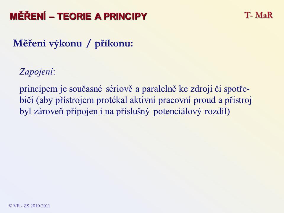 Zapojení: principem je současné sériově a paralelně ke zdroji či spotře- biči (aby přístrojem protékal aktivní pracovní proud a přístroj byl zároveň p