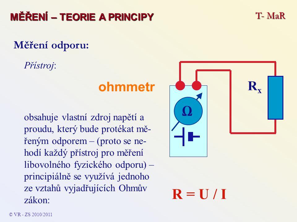 Přístroj: ohmmetr obsahuje vlastní zdroj napětí a proudu, který bude protékat mě- řeným odporem – (proto se ne- hodí každý přístroj pro měření libovol