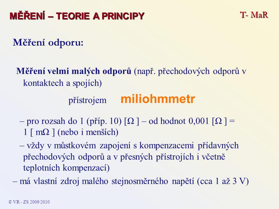 Měření velmi malých odporů (např. přechodových odporů v kontaktech a spojích) přístrojem miliohmmetr – pro rozsah do 1 (příp. 10) [Ω ] – od hodnot 0,0