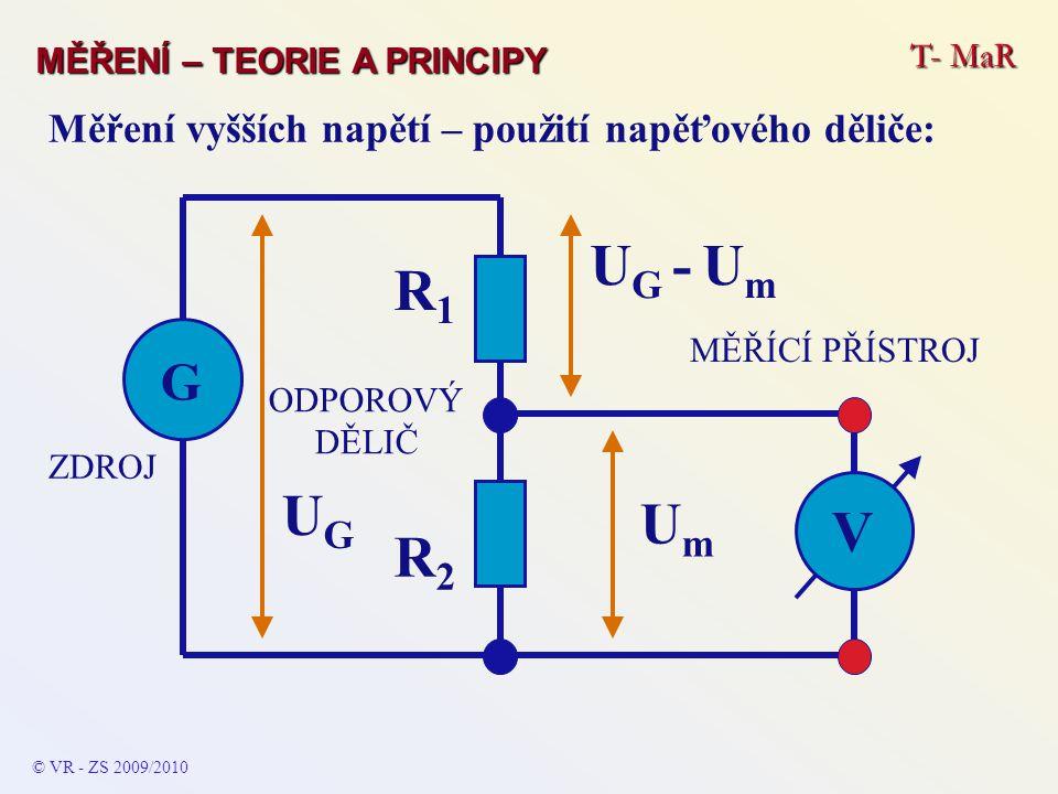 Přístroj: elektroměr Obsahuje vždy tři části = pro měření připojeného napětí, pro měření pro- cházejícího proudu a pro určení doby po kterou proud procházel (praco- val) – výchozí vztah: A = P * t nebo A = U * I * t Měření (vykonané) práce: Ws © VR - ZS 2010/2011 T- MaR MĚŘENÍ – TEORIE A PRINCIPY