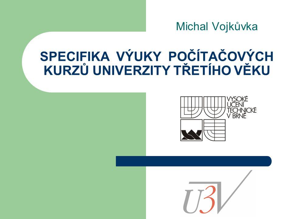 SPECIFIKA VÝUKY POČÍTAČOVÝCH KURZŮ UNIVERZITY TŘETÍHO VĚKU Michal Vojkůvka