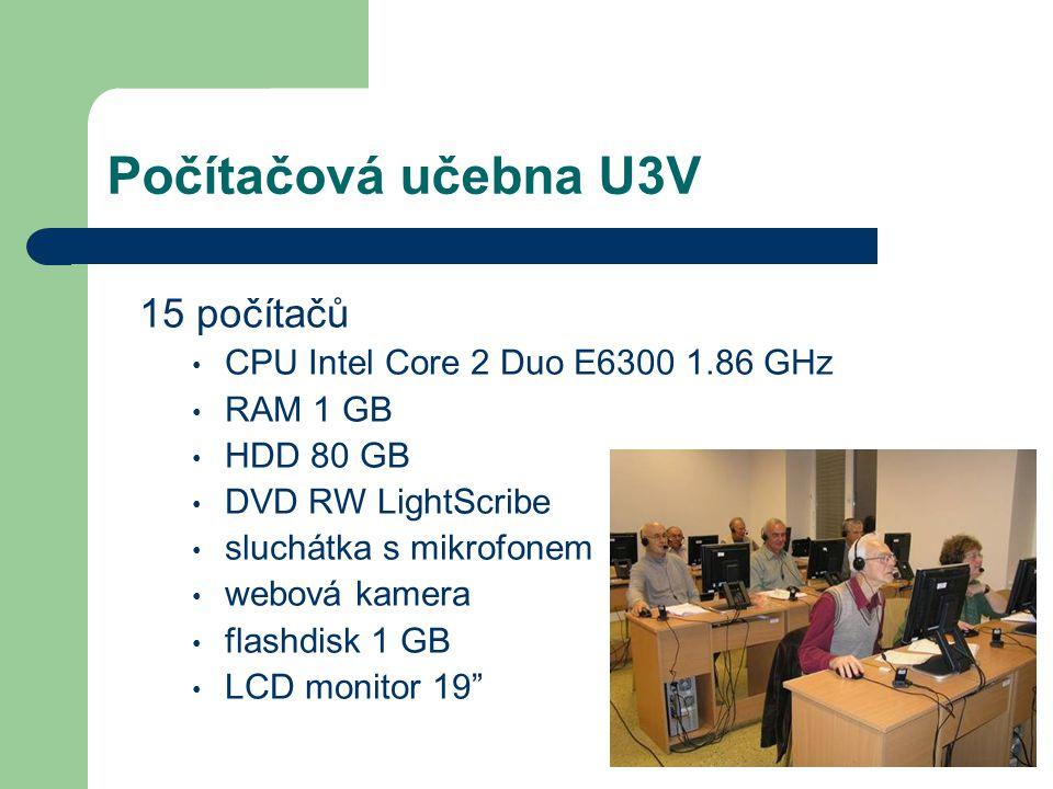 Počítačová učebna U3V 15 počítačů CPU Intel Core 2 Duo E6300 1.86 GHz RAM 1 GB HDD 80 GB DVD RW LightScribe sluchátka s mikrofonem webová kamera flashdisk 1 GB LCD monitor 19