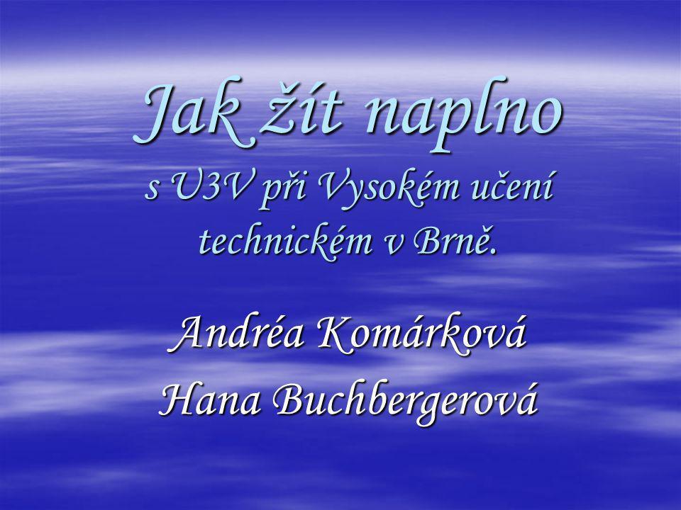 Jak žít naplno s U3V při Vysokém učení technickém v Brně. Andréa Komárková Hana Buchbergerová