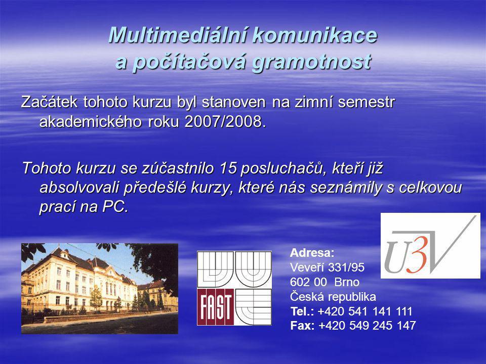 Multimediální komunikace a počítačová gramotnost Začátek tohoto kurzu byl stanoven na zimní semestr akademického roku 2007/2008.