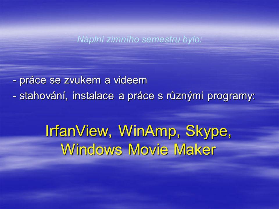Náplní zimního semestru bylo: - práce se zvukem a videem - stahování, instalace a práce s různými programy: IrfanView, WinAmp, Skype, Windows Movie Maker